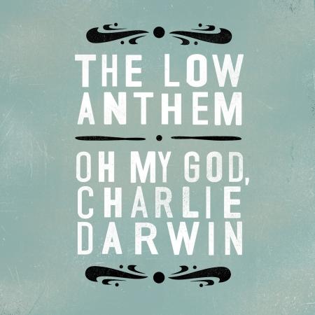 The Low Anthem - oh-my-god-charlie-darwin